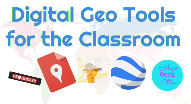 Digital Geo Tools for the Classroom - Mrs  Geek Chic